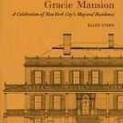 Gracie Mansion : A Celebration of New York City's Mayoral Residence by Ellen...