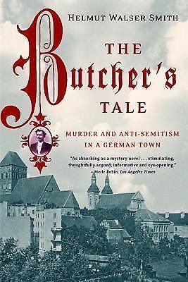 The Butcher's Tale : Murder and Anti-Semitism in a German Town by Helmut...