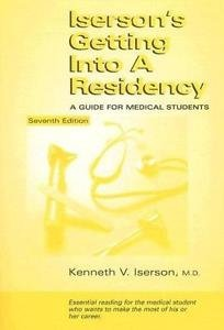 Iserson's Getting in a Residency : A Guide for Medical Sutdents by Kenneth V....