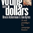 Voting with Dollars : A New Paradigm for Campaign Finance by Ian Ayres and...