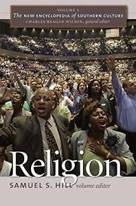 The New Encyclopedia of Southern Culture: Religion Vol. 1 by James G. Thomas...