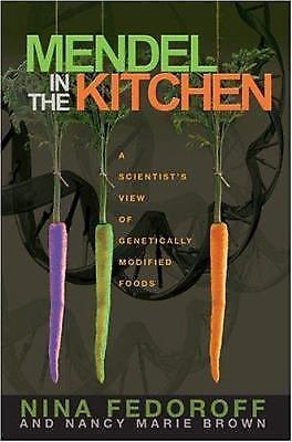 Mendel in the Kitchen : A Scientist's View of Genetically Modified Foods by...
