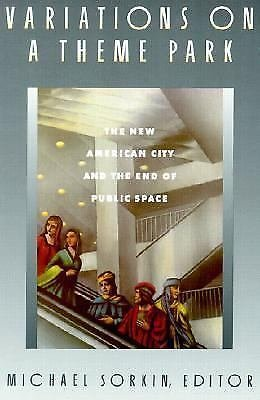 Variations on a Theme Park : The New American City and the End of Public...