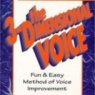 The 3-Dimensional Voice : A Fun and Easy Method of Voice Improvement by Joni...