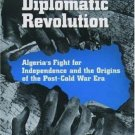 A Diplomatic Revolution : Algeria's Fight for Independence and the Origins of...