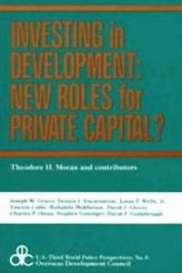Investing in Development : New Roles for Private Capital? by Theodore H....