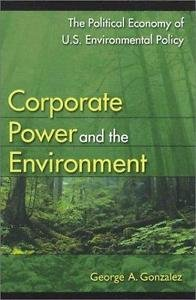 Corporate Power and the Environment : The Political Economy of U. S....