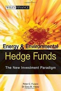 Energy and Environmental Hedge Funds : The New Investment Paradigm by Gary M....