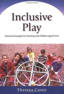 Inclusive Play : Practical Strategies for Working with Children Aged 3 To 8...