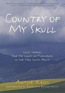 Country of My Skull : Guilt, Sorrow and the Limits of Forgiveness in the New...