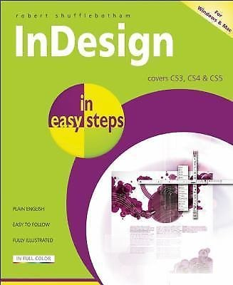 In Easy Steps: InDesign : Covers CS3, CS4, and CS5 by Robert Shufflebotham...