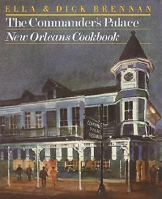 The Commander's Palace New Orleans Cookbook by Ella Brennan and Dick Brennan...