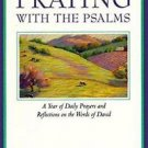 Praying with the Psalms : A Year of Daily Prayers and Reflections on the...