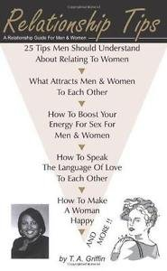 Relationship Tips : A Relationship Guide for Men and Women by T. A. Griffin...