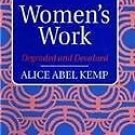 Women's Work : Degraded and Devalued by Alice A. Kemp (1993, Paperback)