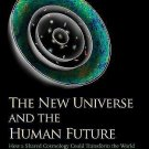 The Terry Lectures: The New Universe and the Human Future : How a Shared...
