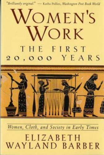 Women's Work : The First 20,000 Years Women, Cloth, and Society in Early...