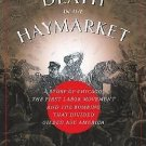 Death in the Haymarket : A Story of Chicago, the First Labor Movement, and...