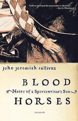 Blood Horses : Notes of a Sportswriter's Son by Jeremiah Sullivan Johnson and...
