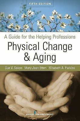 Physical Change and Aging: A Guide for the Helping Professions by Saxon, 5th Ed.