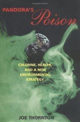 Pandora's Poison : Chlorine, Health, and a New Environmental Strategy by Joe...