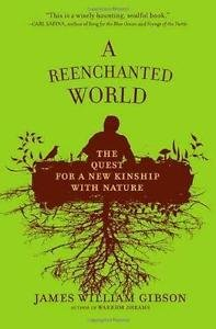 A Reenchanted World : The Quest for a New Kinship with Nature by James...