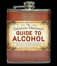 The Thinking Drinker's Guide to Alcohol : A Cocktail of Amusing Anecdotes and...