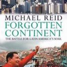 Forgotten Continent : The Battle for Latin America's Soul by M. Reid and...