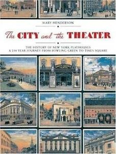 The City and the Theatre : The History of New York Playhouses: a 250 Year...