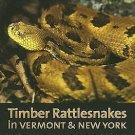 Timber Rattlesnakes in Vermont and New York : Biology, History, and the Fate...