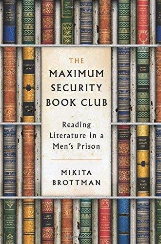 The Maximum Security Book Club : Reading Literature in a Men's Prison by...
