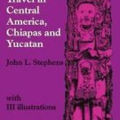 Incidents of Travel in Central America, Chiapas and Yucatan Vol. 2 by John L....