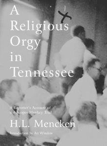 A Religious Orgy in Tennessee : A Reporter's Account of the Scopes Monkey...