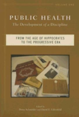 Public Health - The Development of a Discipline Vol. 1 : From the Age of...
