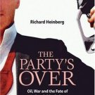 The Party's Over : Oil, War and the Fate of Industrial Societies by Richard...