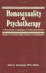 Homosexuality and Psychotherapy : A Practitioner's Handbook of Affirmative...