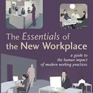 The Essentials of the New Workplace : A Guide to the Human Impact of Modern...