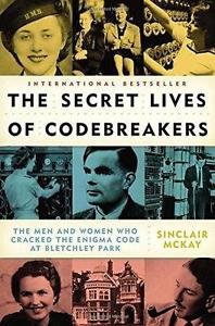 The Secret Lives of Codebreakers : The Men and Women Who Cracked the Enigma...