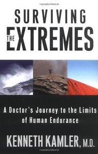 Surviving the Extremes : A Doctor's Journey to the Limits of Human Endurance...