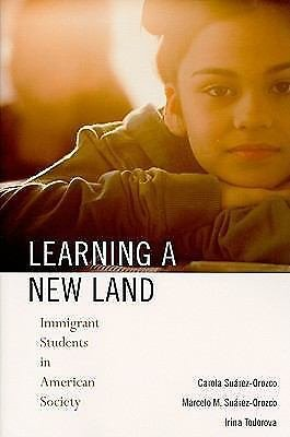 Learning a New Land : Immigrant Students in American Society by Marcelo M....
