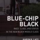 Blue-Chip Black : Race, Class, and Status in the New Black Middle Class by...