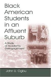 Black American Students in an Affluent Suburb : A Study of Academic...
