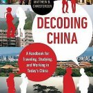 Decoding China : A Handbook for Traveling, Studying, and Working in Today's...