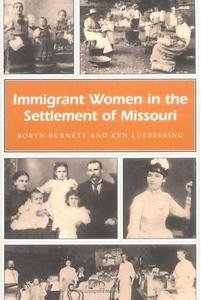 Missouri Heritage Readers: Immigrant Women in the Settlement of Missouri 1 by...