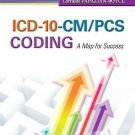 ICD-10-CM/PCS Coding : A Map for Success by Lorraine M. Papazian-Boyce (2012,...