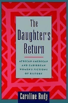 The Daughter's Return : African-American and Caribbean Women's Fictions of...