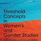 Threshold Concepts in Women's and Gender Studies : Ways of Seeing, Thinking,...