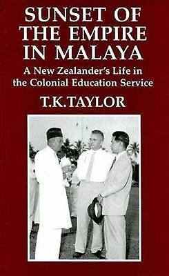 Sunset of the Empire in Malaya : A New Zealander's Life in the Colonial...