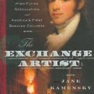 The Exchange Artist : A Tale of High-Flying Speculation and America's First...