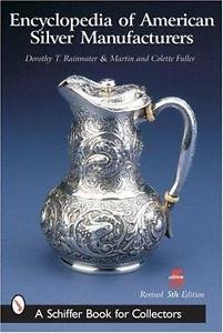A Schiffer Book for Collectors: Encyclopedia of American Silver Manufacturers...